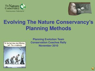 Evolving The Nature Conservancy's Planning Methods Planning Evolution Team Conservation Coaches Rally November 2010