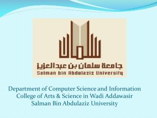 Department of Computer Science and Information College of Arts & Science in  Wadi Addawasir Salman  Bin  Abdulaziz Univ