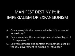 MANIFEST  DESTINY  Pt  II:   IMPERIALISM OR EXPANSIONISM