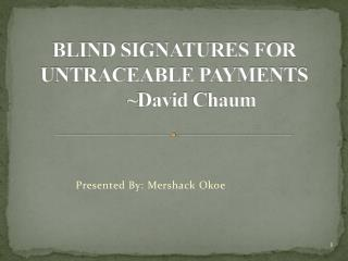 BLIND SIGNATURES FOR UNTRACEABLE PAYMENTS  ~David  Chaum