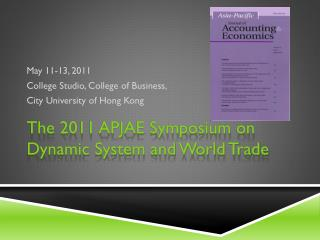 The 2011 APJAE Symposium on Dynamic System and World Trade