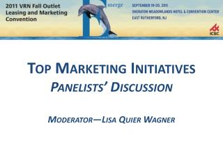 Top Marketing Initiatives Panelists' Discussion Moderator—Lisa Quier Wagner