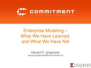 Enterprise  Modeling  –  What We  Have  Learned ,  and  What We  Have Not
