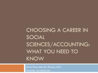 C HOOSING A CAREER IN SOCIAL SCIENCES/ACCOUNTING: What you need to know