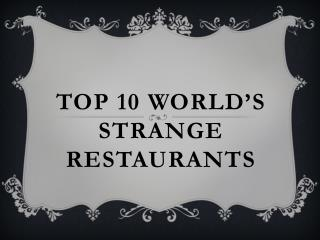 TOP 10 WORLD'S STRANGE RESTAURANTS