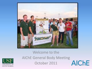 Welcome to the AIChE  General Body Meeting October 2011
