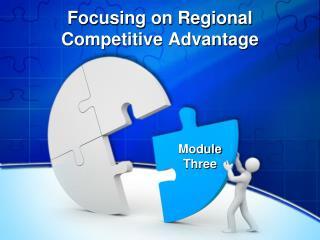 Focusing on Regional Competitive Advantage