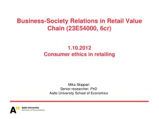 Business-Society Relations  in Retail Value Chain (23E54000, 6cr) 1.10.2012 Consumer  ethics  in  retailing