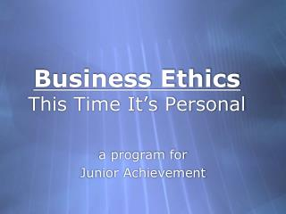 Business Ethics This Time It's Personal