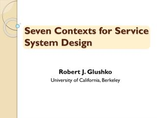 Seven Contexts for Service System Design