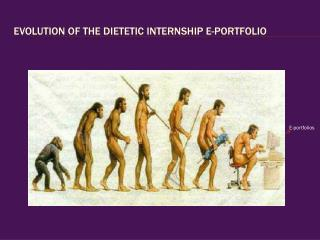 Evolution of the Dietetic Internship E-Portfolio