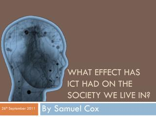 What effect has ICT had on the society we live in?