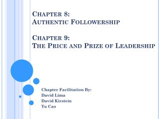 Chapter 8:  Authentic Followership Chapter 9: The Price and Prize of Leadership
