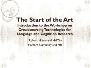 The Start of the Art Introduction to the Workshop on  Crowdsourcing  Technologies for Language and Cognition Research