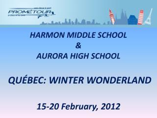 HARMON MIDDLE SCHOOL & AURORA HIGH SCHOOL  QUÉBEC: WINTER WONDERLAND 15-20 February, 2012