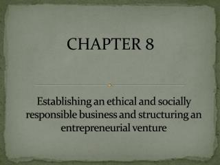 Establishing an ethical and socially responsible  business and structuring an entrepreneurial venture