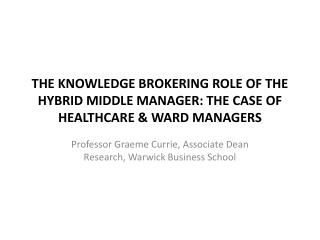 THE KNOWLEDGE BROKERING ROLE OF THE HYBRID MIDDLE MANAGER: THE CASE OF  HEALTHCARE & WARD MANAGERS