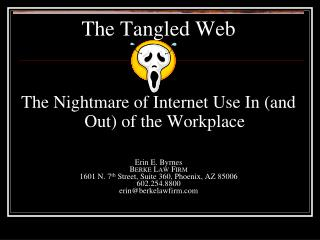 The Tangled Web The Nightmare of Internet Use In (and Out) of the Workplace Erin E. Byrnes Berke  Law Firm 1601 N. 7 th