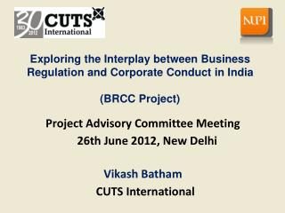 Project  Advisory Committee  Meeting    26th June 2012, New Delhi  Vikash Batham CUTS International