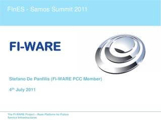 FI-WARE Stefano De  Panfilis  ( Fi -WARE PCC Member) 4 th  July 2011