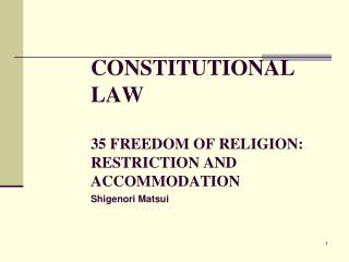 CONSTITUTIONAL LAW 35 FREEDOM OF RELIGION: RESTRICTION AND ACCOMMODATION