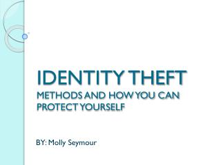 IDENTITY THEFT METHODS AND HOW YOU CAN PROTECT YOURSELF