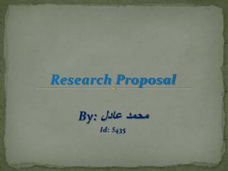 Research Proposal By:  محمد عادل Id:  5 435