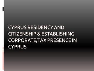 CYPRUS residency and citizenship & establishing corporate/tax presence in  cyprus