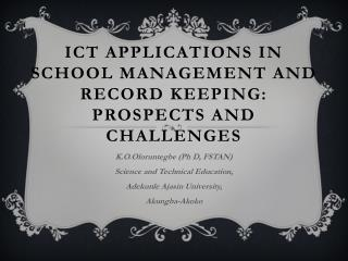 ICT APPLICATIONS IN SCHOOL MANAGEMENT AND RECORD KEEPING: PROSPECTS AND CHALLENGES