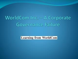 WorldCom Inc. –  A  C orporate Governance Failure