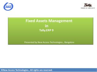 Fixed Assets Management 			       in 		               Tally.ERP 9 	          Presented by New Access T