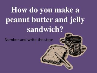 How do you make a peanut butter and jelly sandwich?
