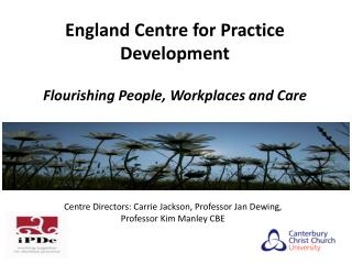 England  Centre for Practice  Development Flourishing People, Workplaces and Care