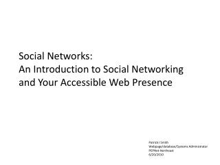 Social Networks:  An Introduction to Social Networking  and Your Accessible Web Presence