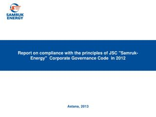 "Report  on compliance with the principles  of JSC  "" Samruk -Energy""   Corporate Governance Code  in  2012"
