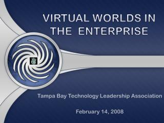 VIRTUAL  WORLDS IN THE  ENTERPRISE