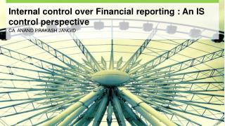 Internal control over Financial reporting : An IS control perspective