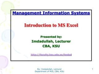 Management Information Systems Introduction to MS Excel Presented by: Imdadullah, Lecturer  CBA,  KSU http://faculty.ks