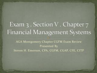 Exam 3 . Section V . Chapter 7 Financial Management Systems