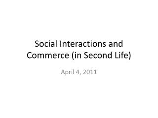 Social Interactions and Commerce (in Second Life)