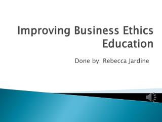 Improving Business Ethics Education