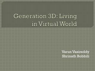 Generation 3D: Living in Virtual World