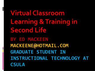 By Ed  MacKeen  mackeene@hotmail.com Graduate student in Instructional Technology at  csula