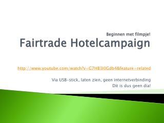 Beginnen met filmpje! Fairtrade Hotelcampaign