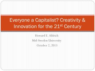 Everyone a Capitalist? Creativity & Innovation for the 21 st  Century