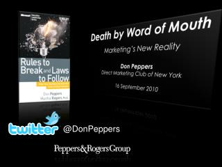 Death by Word of Mouth Marketing's New Reality Don Peppers Direct Marketing Club of New York 16  S eptember 2010