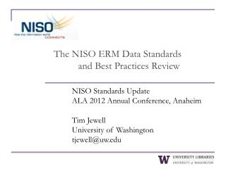 NISO Standards Update ALA 2012 Annual Conference, Anaheim Tim Jewell University of Washington tjewell@uw.edu