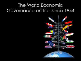The World  Economic Governance  on trial  since  1944