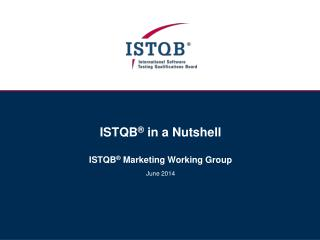 ISTQB � in  a Nutshell ISTQB � Marketing Working Group