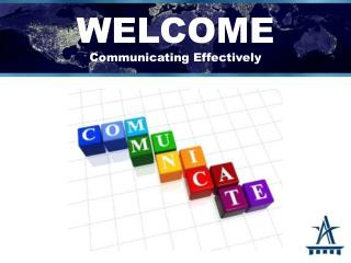 WELCOME Communicating Effectively
